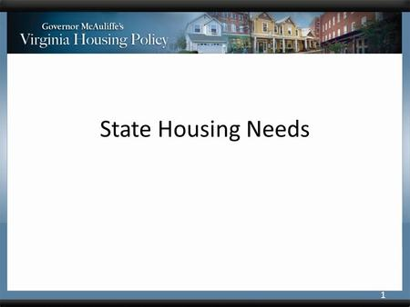 State Housing Needs 1. Housing Needs and Community Economic Vitality are Intertwined Economic conditions drive housing need and demand. Unaddressed housing.
