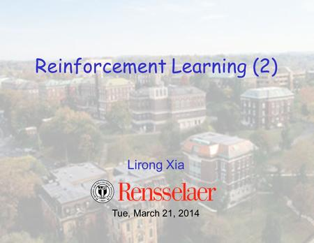 Lirong Xia Reinforcement Learning (2) Tue, March 21, 2014.