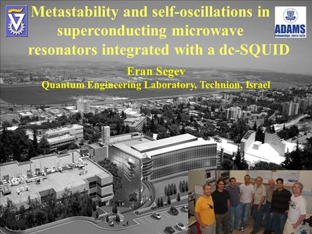 Metastability and self-oscillations in superconducting microwave Eran Segev Quantum Engineering Laboratory, Technion, Israel resonators integrated with.