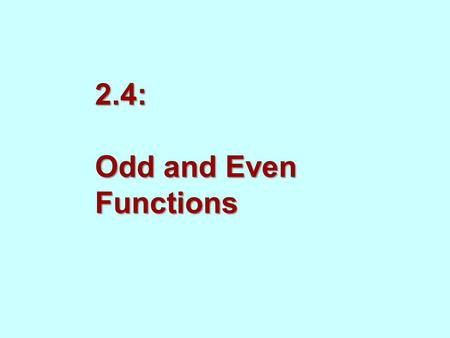 2.4: Odd and Even Functions. 2-7-6-5-4-3-21573 0468 7 1 2 3 4 5 6 8 -2 -3 -4 -5 -6 -7 So for an even function, for every point (x, y) on the graph, the.