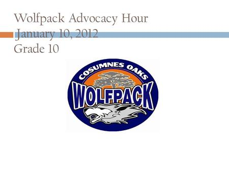 Wolfpack Advocacy Hour January 10, 2012 Grade 10.