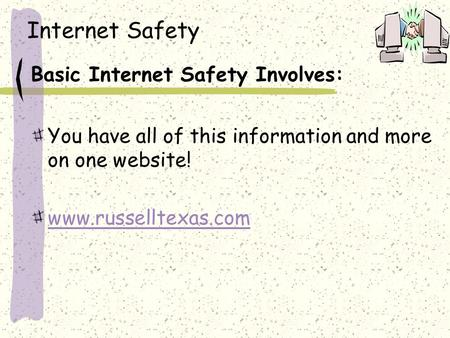 Internet Safety Basic Internet Safety Involves: You have all of this information and more on one website! www.russelltexas.com.