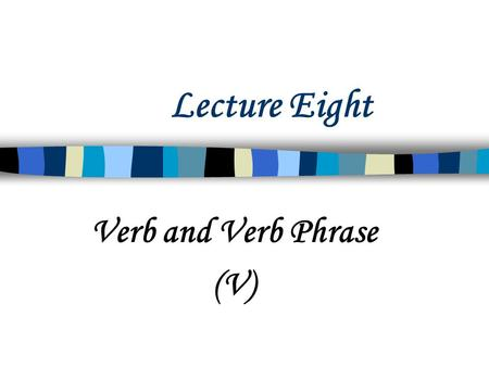 Verb and Verb Phrase (V)