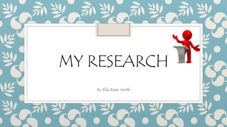 My research By Ella-Rose Smith.