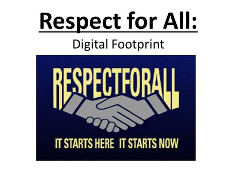 Respect for All: Digital Footprint. Lesson Objectives: Students will be able to …  Define the term digital footprint and understand how their actions.