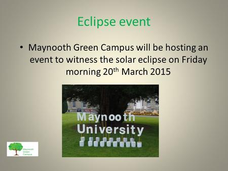 Eclipse event Maynooth Green Campus will be hosting an event to witness the solar eclipse on Friday morning 20 th March 2015.