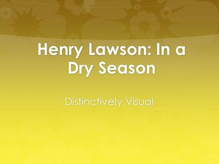henry lawson distinctly visual image essay Henry lawson's short stories 'the drover's wife' and 'in a dry season' evoke   lawson also uses colour imagery to draw a distinctively visual image of the dog, .