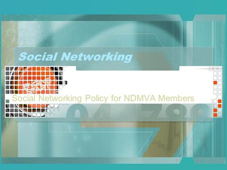 Social Networking Social Networking Policy for NDMVA Members.