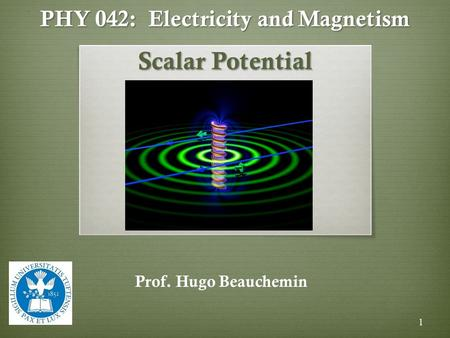 PHY 042: Electricity and Magnetism Scalar Potential Prof. Hugo Beauchemin 1.