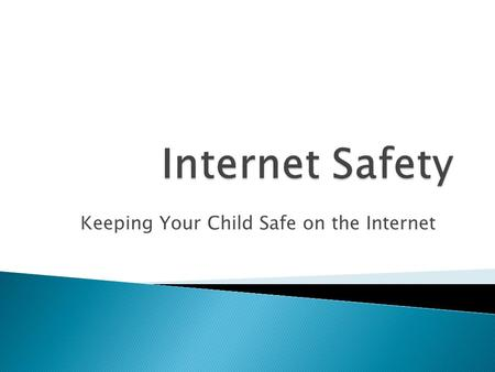 Keeping Your Child Safe on the Internet.  To understand what our children are doing online  To keep our children safe when they're online  To teach.