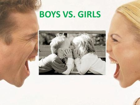 BOYS VS. GIRLS. WHY I WOULD LIKE TO BE A BOY ADVANTAGES: He keeps young image He keeps his surname He needn't give birth His muscular body is so sexy.