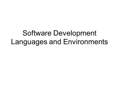 Software Development Languages and Environments. Programming languages High level languages are problem orientated contain many English words are easier.
