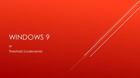 WINDOWS 9 or Threshold (codename). WHAT DO WE KNOW? Recent reports indicate late 2015 release! Probably, due to Windows 8 update 3.