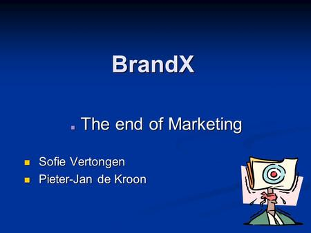 BrandX The end of Marketing The end of Marketing Sofie Vertongen Sofie Vertongen Pieter-Jan de Kroon Pieter-Jan de Kroon.