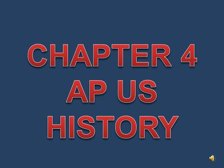 CHAPTER 4 AP US HISTORY.
