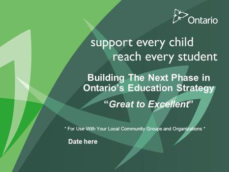 "Building The Next Phase in Ontario's Education Strategy. ""Great to Excellent"" Building The Next Phase in Ontario's Education Strategy ""Great to Excellent"""