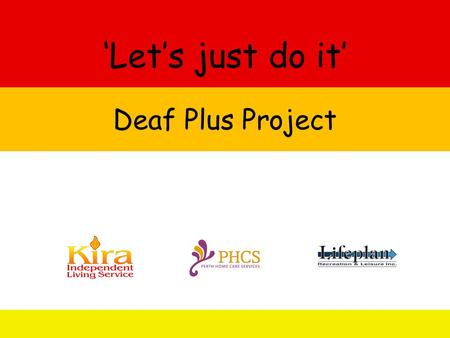 'Let's just do it' Deaf Plus Project. Communication is key to forming meaningful relationships and learning. We limit people without support people with.