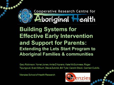 Building Systems for Effective Early Intervention and Support for Parents: Extending the Lets Start Program to Aboriginal Families & communities Gary Robinson,