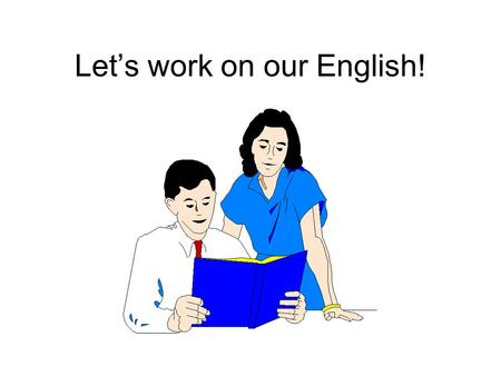 Let's work on our English!. Letter Sounds To work on sounds click the link below Work on the sounds you have the most trouble with such as W Say the sounds.