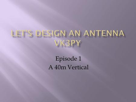 Let's Design An Antenna VK3PY