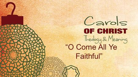 """O Come All Ye Faithful"". O Come All Ye Faithful Refrain O come let us adore him Christ the Lord."
