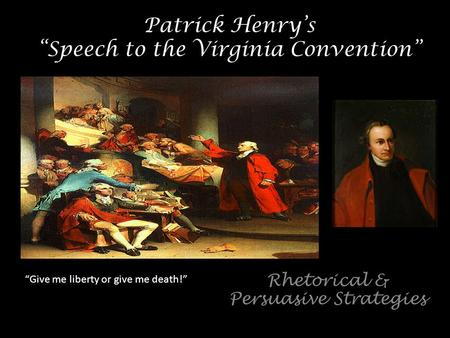 a rhetorical analysis of speech to the virginia convention an article by patrick henry Rhetorical question - a question that does not require an answer because the answer is clear  examples of literary devices used in patrick henry's give me liberty or give me death speech 10 terms rhetorical analysis of patrick henry's speech to the virginia convention 13 terms rhet devices - patrick henry speech 13 terms rhet.