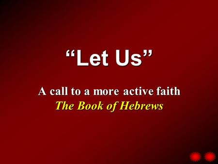 """Let Us"" A call to a more active faith The Book of Hebrews."
