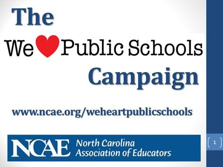 Campaign 1 The www.ncae.org/weheartpublicschools.
