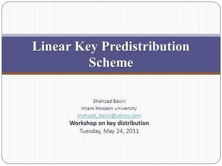 Shahzad Basiri Imam Hossein university Workshop on key distribution Tuesday, May 24, 2011 Linear Key Predistribution Scheme.