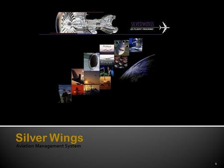 "Aviation Management System 1 2  Silver Wings Aircraft Aviation Management System represents a functional ""high – end"" suite of integrated applications."