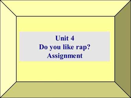 Unit 4 Do you like rap? Assignment