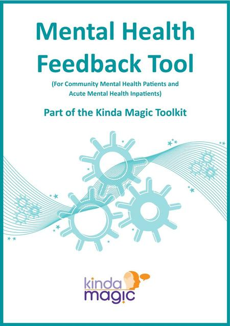 Guidance for using the Mental Health Feedback Tool Introduction This tool has been developed to capture the service/care experience of patients in community.