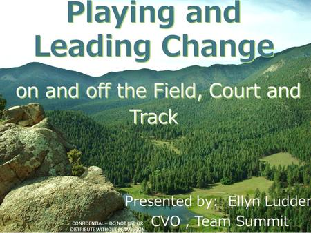 Playing and Leading Change on and off the Field, Court and Track Playing and Leading Change on and off the Field, Court and Track CONFIDENTIAL -- DO NOT.