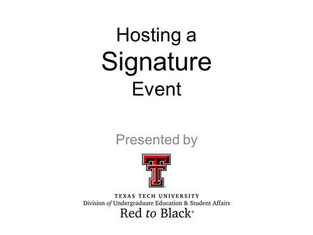 Hosting a Signature Event Presented by. Red to Black ® Peer-to-peer financial coaching to TTU students (all levels) Recently moved from student organization.