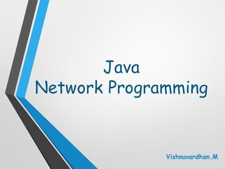 Java Network Programming Vishnuvardhan.M. Dept. of Computer Science - SSBN Java Overview Object-oriented Developed with the network in mind Built-in exception.
