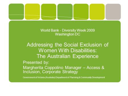 World Bank - Diversity Week 2009 Washington DC Addressing the Social Exclusion of Women With Disabilities: The Australian Experience Presented by: Margherita.