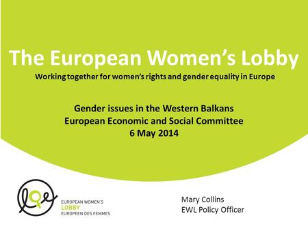 The European Women's Lobby Working together for women's rights and gender equality in Europe Gender issues in the Western Balkans European Economic and.
