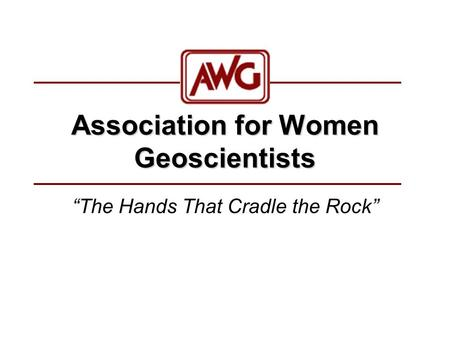 "Association for Women Geoscientists ""The Hands That Cradle the Rock"""