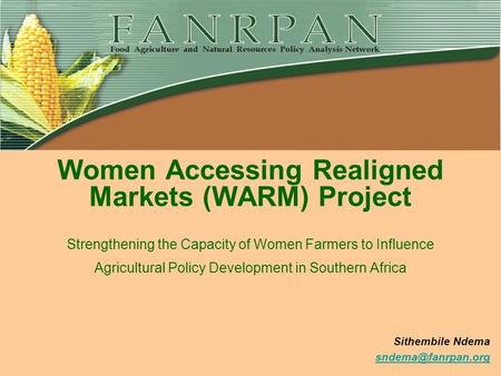 Women Accessing Realigned Markets (WARM) Project Strengthening the Capacity of Women Farmers to Influence Agricultural.