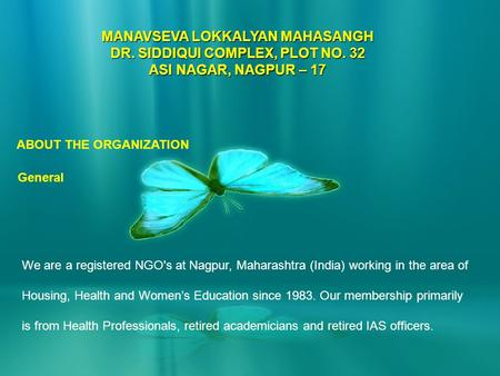 1 ABOUT THE ORGANIZATION General We are a registered NGOs at Nagpur, Maharashtra (India) working in the area of Housing, Health and Women's Education.