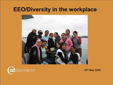 EEO/Diversity in the workplace 20 th May 2009. EEO in the workplace EEO is about ensuring employers get the best person or team for the job EEO is about.
