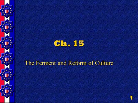 "1 Ch. 15 The Ferment and Reform of Culture. 2 2 nd Great Awakening Western New York State called ""The Burnt Over District"" Methodists & Baptists Frontier."
