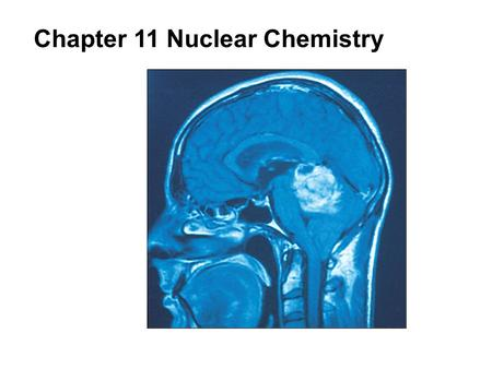 Chapter 11 Nuclear Chemistry. 11 | 2 Nuclear Chemistry cont'd What is nuclear chemistry? The study of reactions that result from changes in the nucleus.