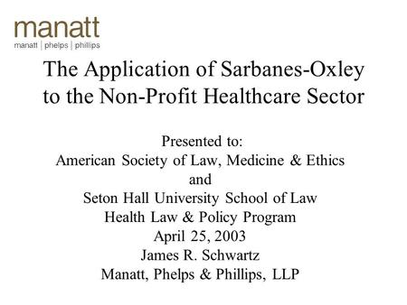 The Application of Sarbanes-Oxley to the Non-Profit Healthcare Sector Presented to: American Society of Law, Medicine & Ethics and Seton Hall University.