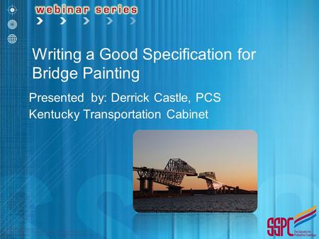 Presented by: Derrick Castle, PCS Kentucky Transportation Cabinet Writing a Good Specification for Bridge Painting.