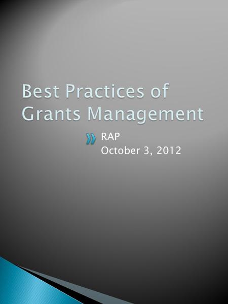 "RAP October 3, 2012.  What does ""Best Practices of Grants Management"" mean? ◦ It is the daily oversight of the grant/contract/agreement in accordance."