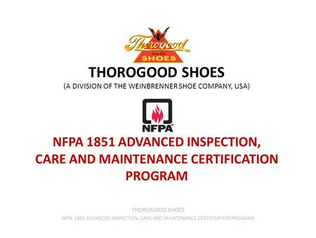 THOROGOOD SHOES (A DIVISION OF THE WEINBRENNER SHOE COMPANY, USA) NFPA 1851 ADVANCED INSPECTION, CARE AND MAINTENANCE CERTIFICATION PROGRAM THOROGOOD SHOES.