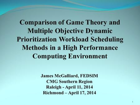 James McGalliard, FEDSIM CMG Southern Region Raleigh - April 11, 2014 Richmond – April 17, 2014 1.