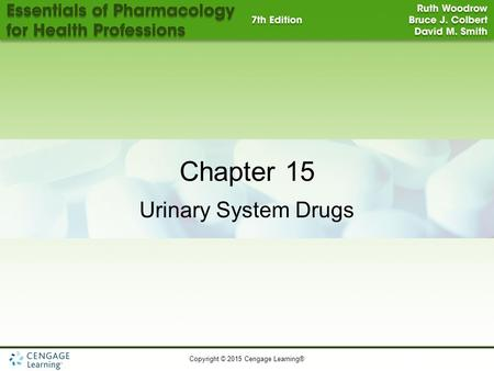 Copyright © 2015 Cengage Learning® Chapter 15 Urinary System Drugs.
