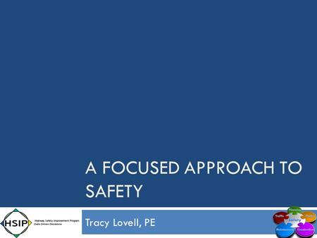Tracy Lovell, PE A FOCUSED APPROACH TO SAFETY. Provide a Transportation System  Safe  Efficient  Environmentally Sound  Fiscally Responsible.